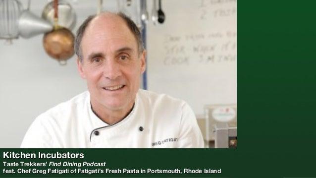 Kitchen Incubators  Taste Trekkers' Find Dining Podcast feat. Chef Greg Fatigati of Fatigati's Fresh Pasta in Portsmouth, ...