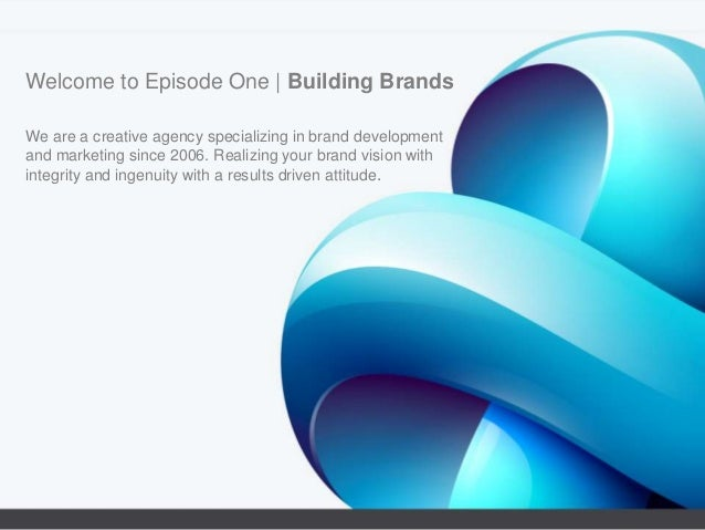 Welcome to Episode One   Building Brands We are a creative agency specializing in brand development and marketing since 20...