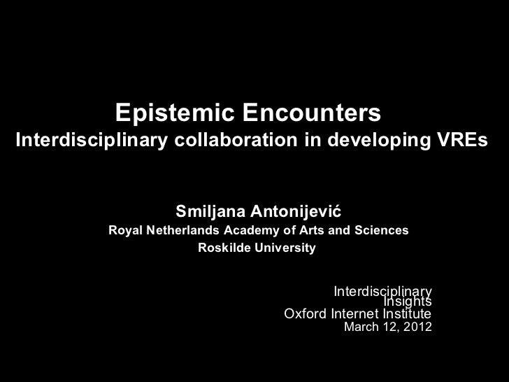 Epistemic EncountersInterdisciplinary collaboration in developing VREs                   Smiljana Antonijević         Roya...