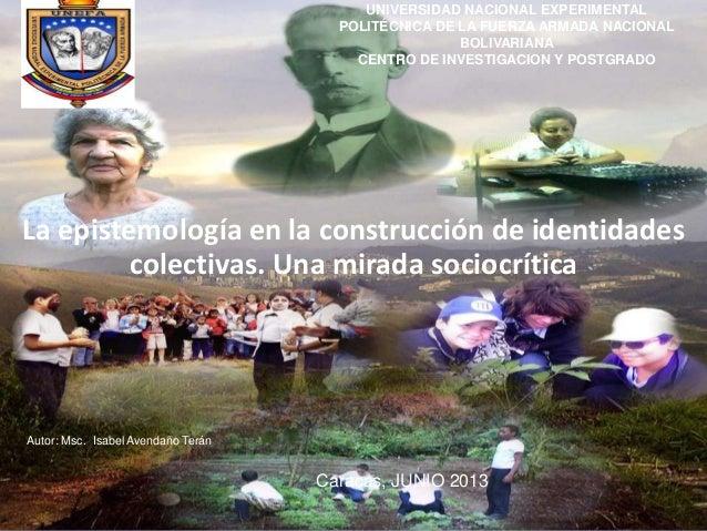 La epistemología en la construcción de identidades colectivas. Una mirada sociocrítica UNIVERSIDAD NACIONAL EXPERIMENTAL P...
