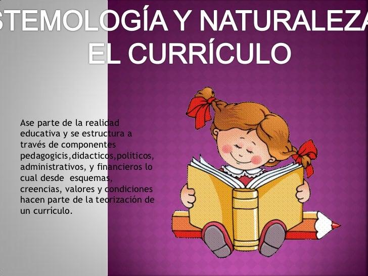 Ase parte de la realidadeducativa y se estructura através de componentespedagogicis,didacticos,politicos,administrativos, ...