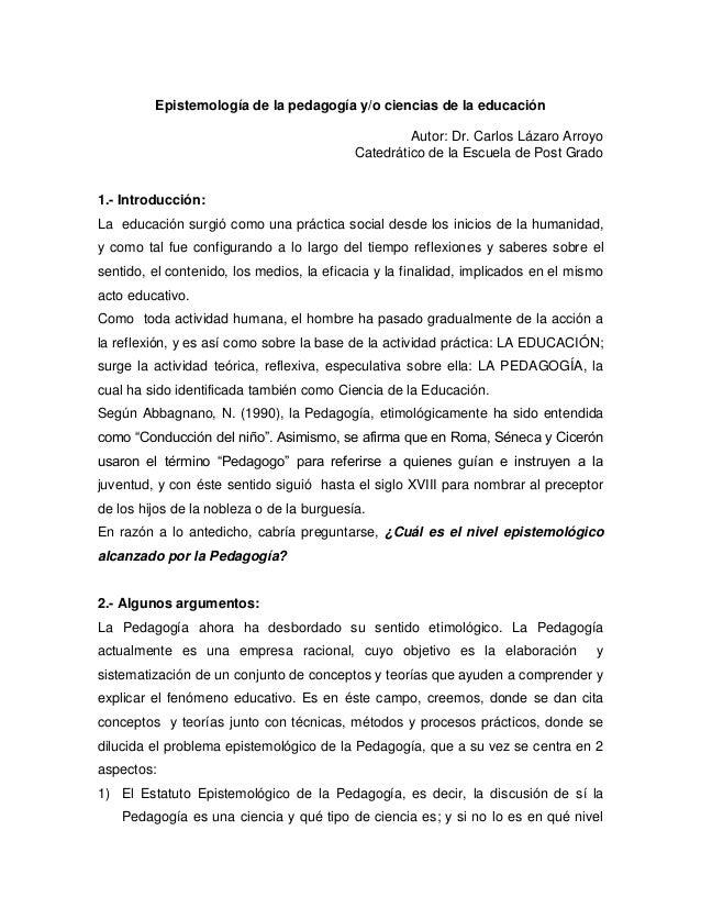 Epistemología de la pedagogía y/o ciencias de la educación Autor: Dr. Carlos Lázaro Arroyo Catedrático de la Escuela de Po...