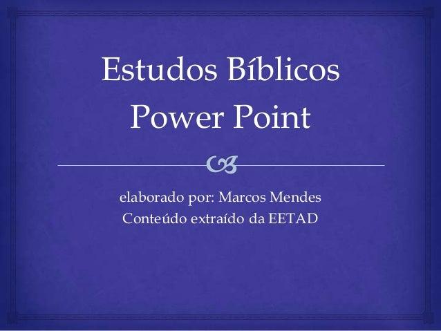 Estudos Bíblicos  Power Point elaborado por: Marcos Mendes Conteúdo extraído da EETAD