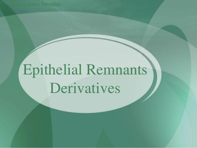 Epithelial Remnants Derivatives Ahmad Amro Baradee