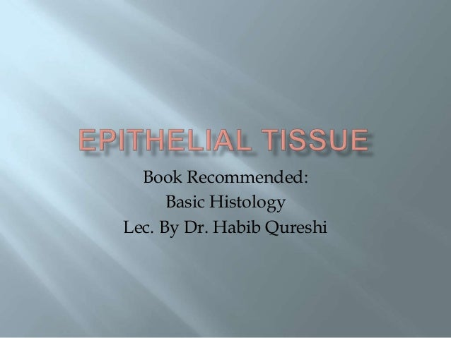Book Recommended:      Basic HistologyLec. By Dr. Habib Qureshi