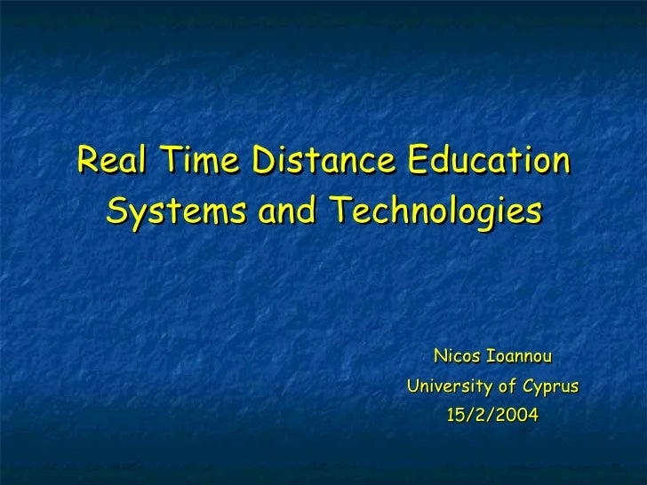Nicos Ioannou University of Cyprus 15/2/2004 Real Time Distance Education Systems and Technologies