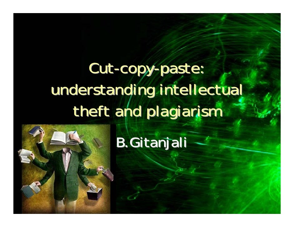 Cut-copy-paste: understanding intellectual   theft and plagiarism         B.Gitanjali
