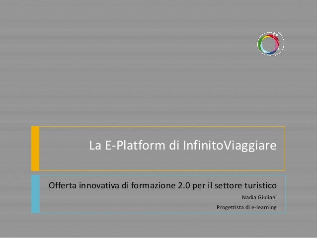 La E-Platform di InfinitoViaggiareOfferta innovativa di formazione 2.0 per il settore turistico                           ...