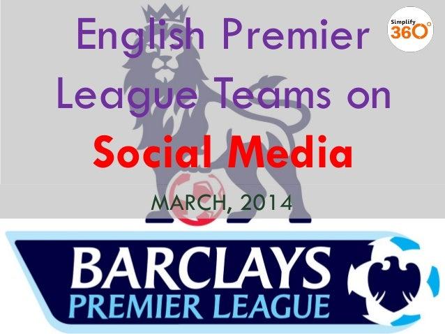 English Premier League Teams on Social Media MARCH, 2014