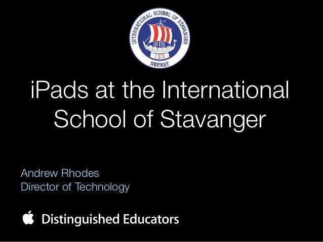 iPads at the International   School of StavangerAndrew RhodesDirector of Technology