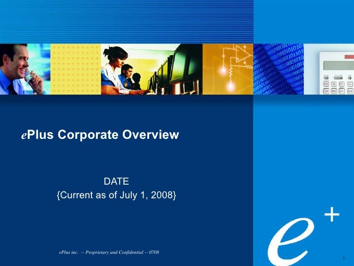 e Plus   Corporate Overview DATE {Current as of July 1, 2008} ePlus inc.  -- Proprietary and Confidential -- 0708