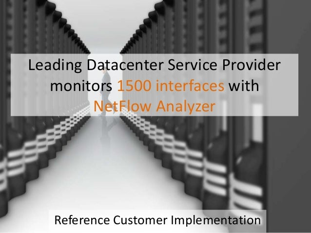 Leading Datacenter Service Provider monitors 1500 interfaces with NetFlow Analyzer Reference Customer Implementation
