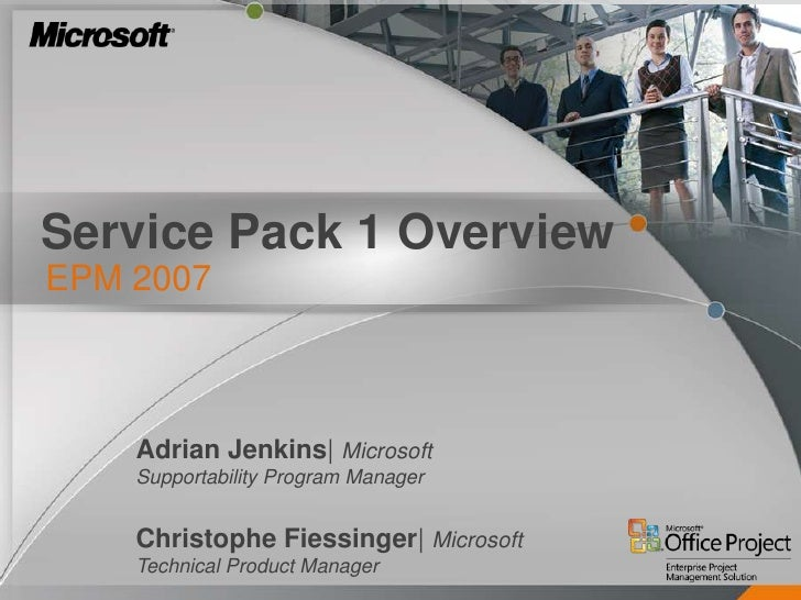 Service Pack 1 Overview EPM 2007        Adrian Jenkins| Microsoft     Supportability Program Manager       Christophe Fies...