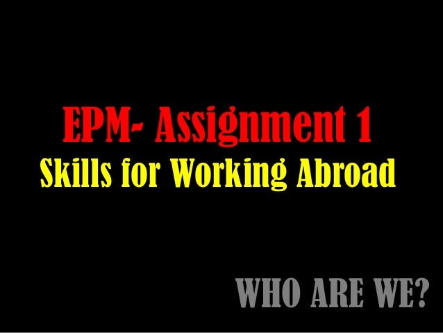 EPM- Assignment 1 Skills for Working Abroad WHO ARE WE?