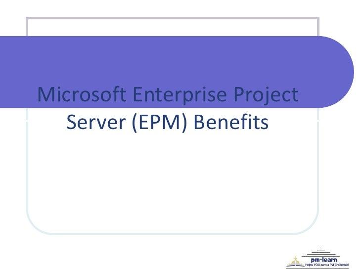 Microsoft Enterprise Project  Server (EPM) Benefits