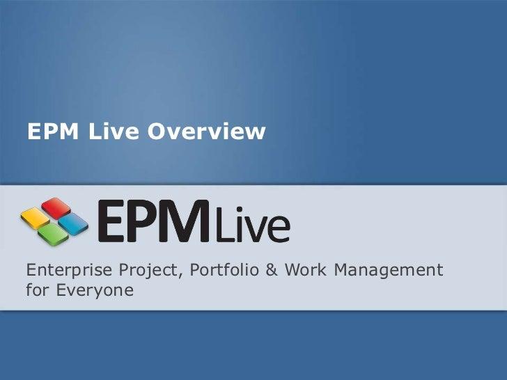 EPM Live OverviewEnterprise Project, Portfolio & Work Managementfor Everyone