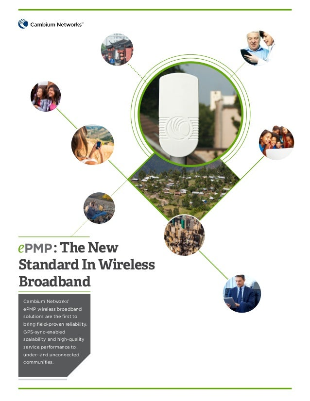 : The New Standard In Wireless Broadband Cambium Networks' ePMP wireless broadband solutions are the first to bring field-...