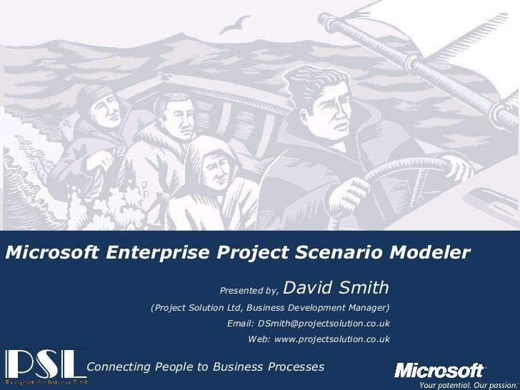 Microsoft Enterprise Project Scenario Modeler                                                       Presented by,   David ...