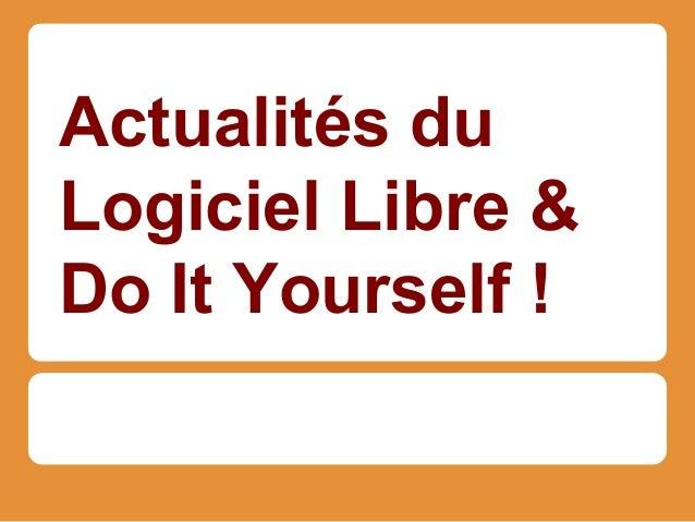 Actu du logiciel libre + Do It Yourself