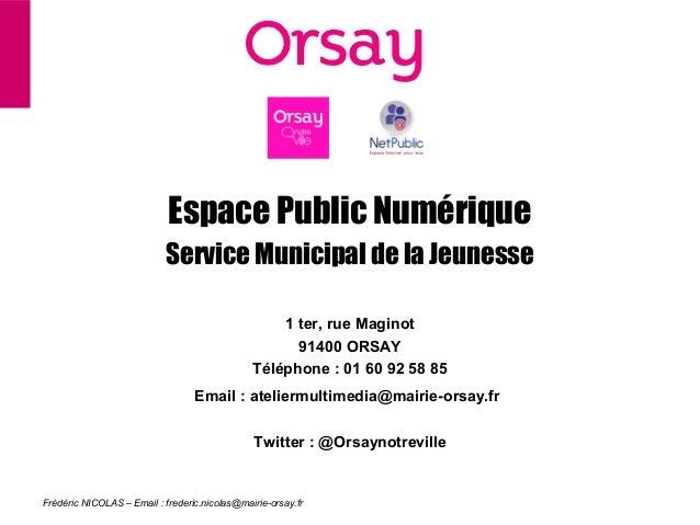 Frédéric NICOLAS – Email : frederic.nicolas@mairie-orsay.frEspace Public NumériqueService Municipal de la Jeunesse1 ter, r...