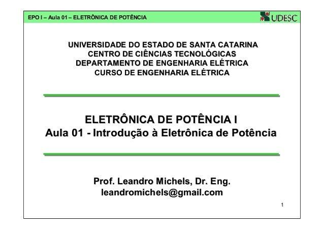 EPO I – Aula 01 – ELETRÔNICA DE POTÊNCIA  UNIVERSIDADE DO ESTADO DE SANTA CATARINA CENTRO DE CIÊNCIAS TECNOLÓGICAS DEPARTA...