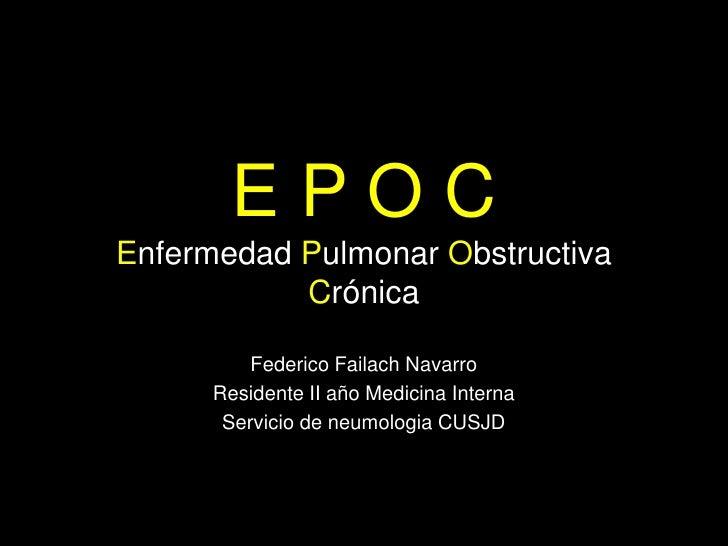 EPOCEnfermedad Pulmonar Obstructiva           Crónica          Federico Failach Navarro      Residente II año Medicina Int...