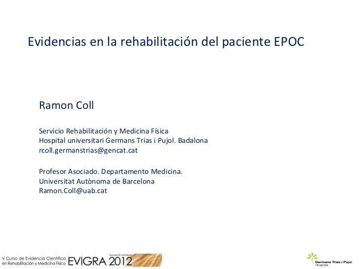 Evidencias en la rehabilitación del paciente EPOC  Ramon Coll  Servicio Rehabilitación y Medicina Física  Hospital univers...