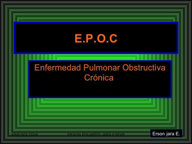 E.P.O.C Enfermedad Pulmonar Obstructiva Crónica  Erson jara E.