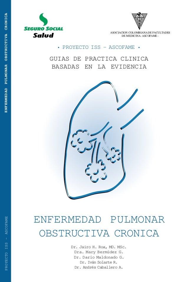 ENFERMEDAD PULMONAR OBSTRUCTIVA CRONICA • PROYECTO ISS - ASCOFAME • GUIAS DE PRACTICA CLINICA BASADAS EN LA EVIDENCIA PROY...