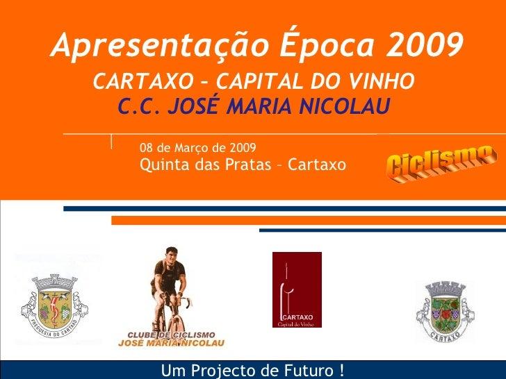 Apresentação Época 2009 <ul><ul><li>08 de Março de 2009 </li></ul></ul><ul><ul><li>Quinta das Pratas – Cartaxo </li></ul><...