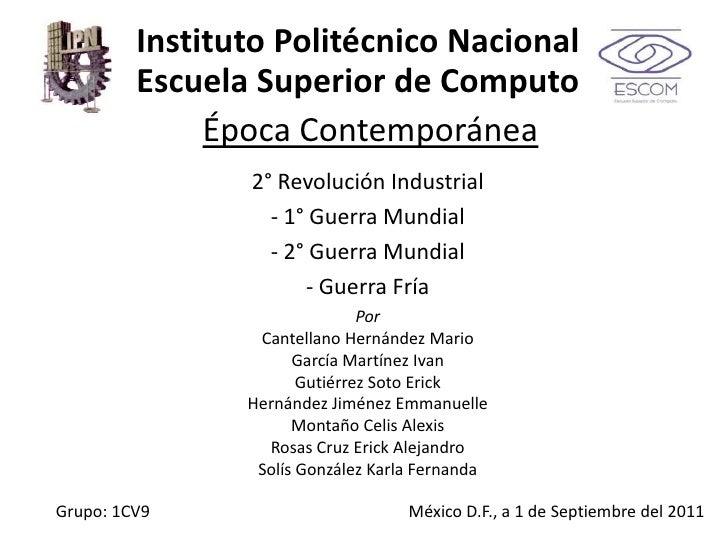 Instituto Politécnico NacionalEscuela Superior de Computo<br />Época Contemporánea<br />2° Revolución Industrial<br />- 1°...
