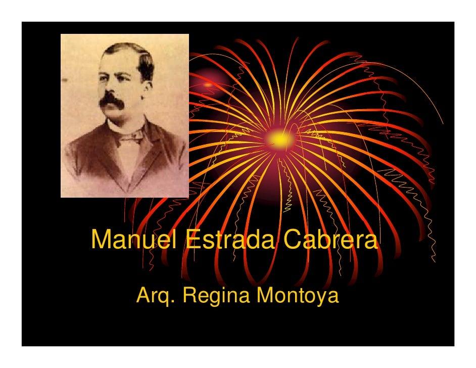 Manuel Estrada Cabrera     Arq. Regina Montoya