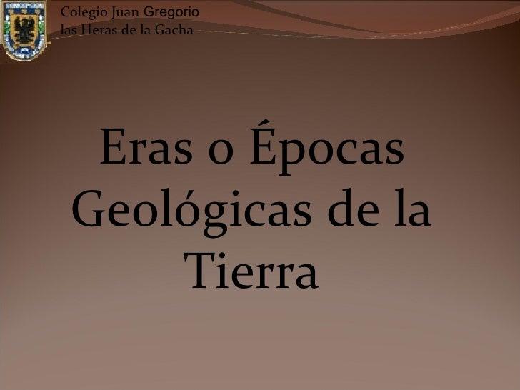 Eras Geologicas de la Tierra Epocas o Eras Geologicas de la