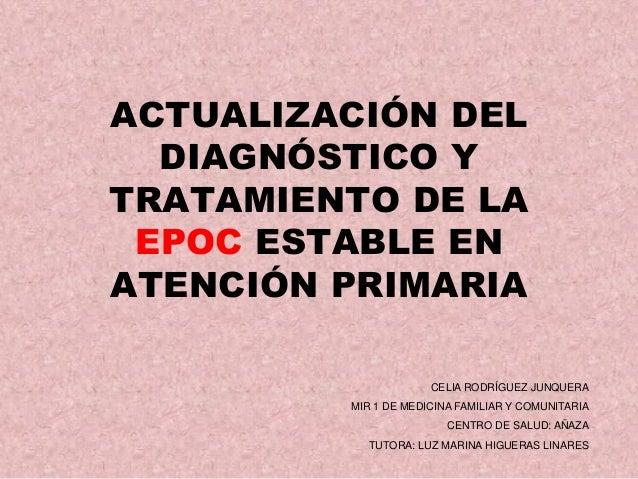 ACTUALIZACIÓN DEL  DIAGNÓSTICO YTRATAMIENTO DE LA EPOC ESTABLE ENATENCIÓN PRIMARIA                      CELIA RODRÍGUEZ JU...