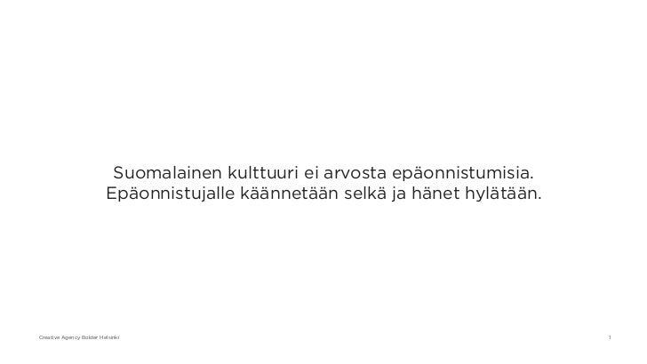 Suomalainen kulttuuri ei arvosta epäonnistumisia.                         Epäonnistujalle käännetään selkä ja hänet hylätä...