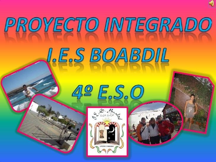 PROYECTO INTEGRADO<br />I.E.S BOABDIL<br />4º E.S.O<br />