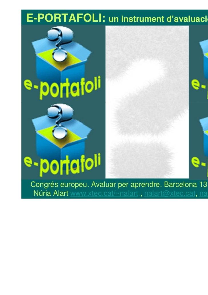 E-PORTAFOLI: un instrument d'avaluació competencialCongrés europeu. Avaluar per aprendre. Barcelona 13 de maig de 2011 Núr...