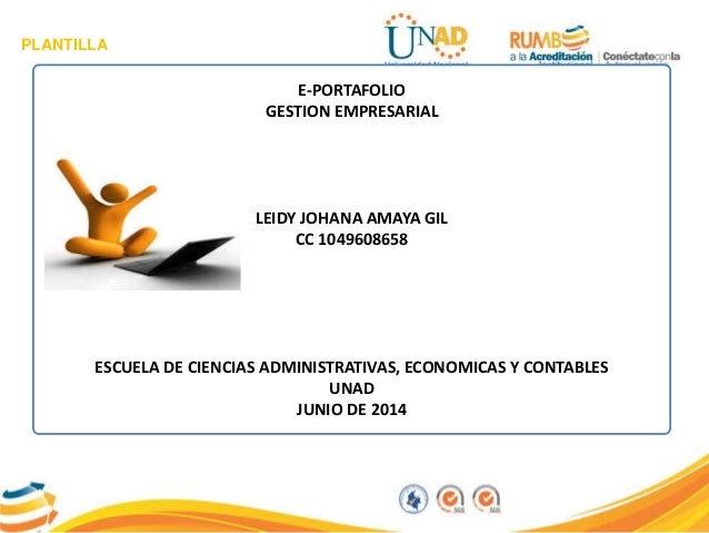 PLANTILLA E-PORTAFOLIO GESTION EMPRESARIAL LEIDY JOHANA AMAYA GIL CC 1049608658 ESCUELA DE CIENCIAS ADMINISTRATIVAS, ECONO...