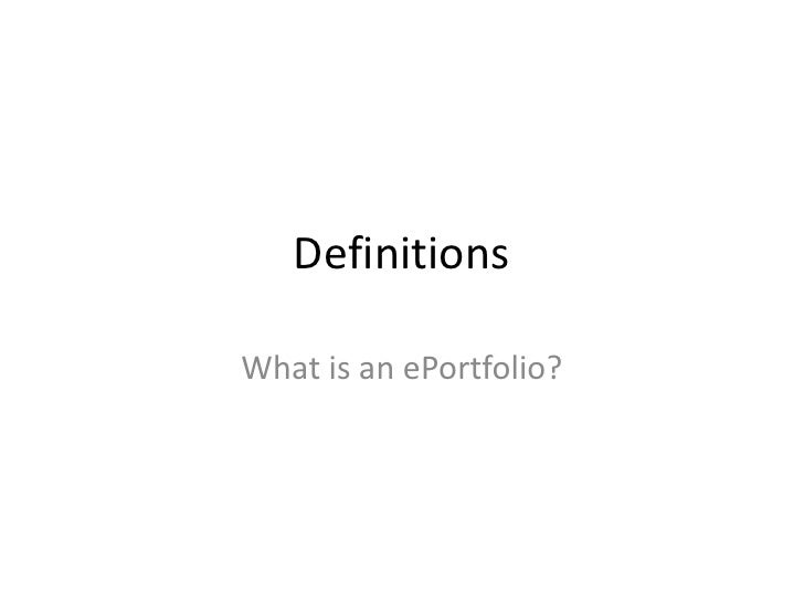 Definitions<br />What is an ePortfolio?<br />