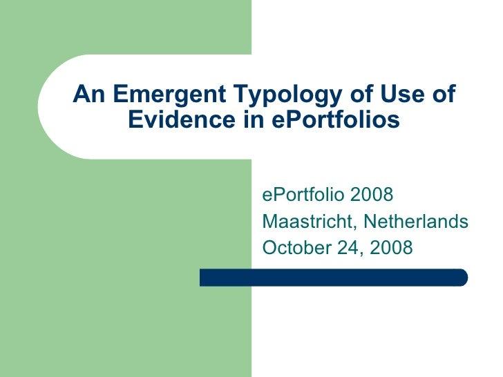 An Emergent Typology of Use of Evidence in ePortfolios ePortfolio 2008  Maastricht, Netherlands October 24, 2008