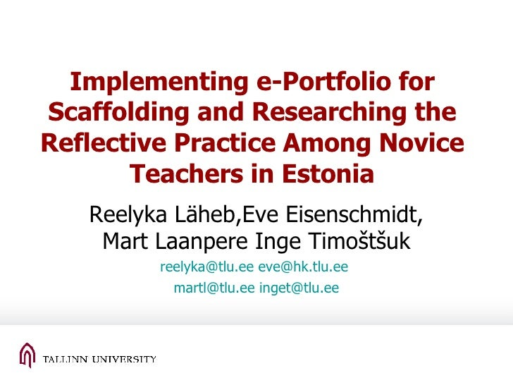 Implementing e-Portfolio for Scaffolding and Researching the Reflective Practice Among Novice Teachers in Estonia Reelyka ...