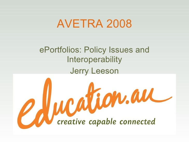AVETRA 2008 ePortfolios: Policy Issues and Interoperability Jerry Leeson
