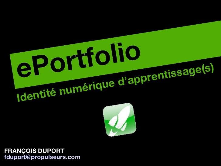 I dentité numérique d ' apprentissage(s) ePortfolio FRANÇOIS DUPORT [email_address] rs.com
