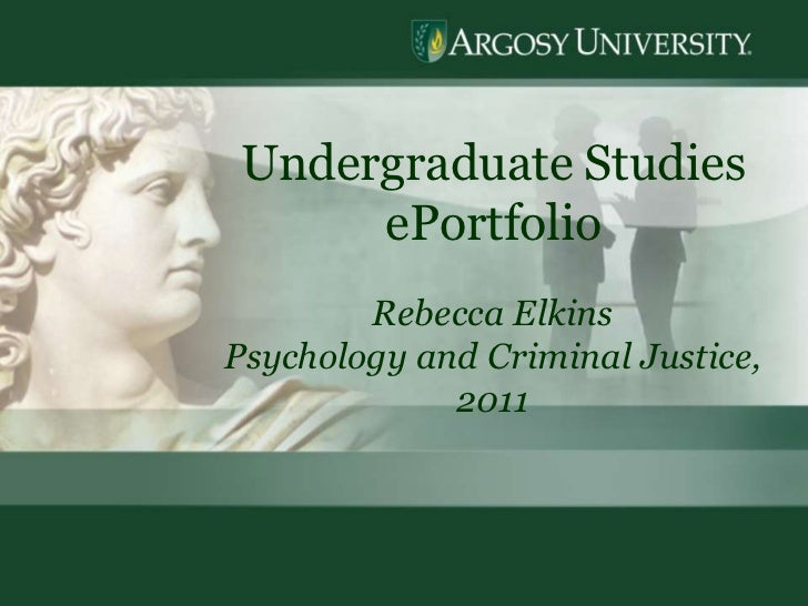 Undergraduate Studies      ePortfolio        Rebecca ElkinsPsychology and Criminal Justice,             2011              ...