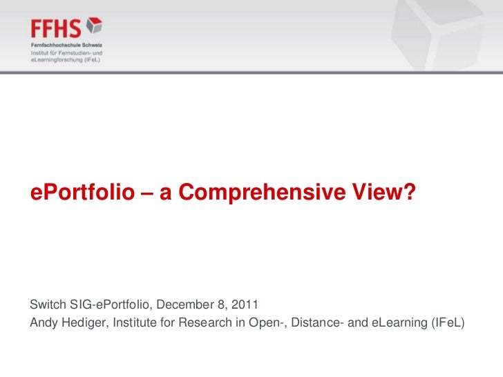 ePortfolio – a Comprehensive View?Switch SIG-ePortfolio, December 8, 2011Andy Hediger, Institute for Research in Open-, Di...
