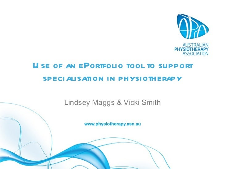 Use of an ePortfolio tool to support specialisation in physiotherapy Lindsey Maggs & Vicki Smith