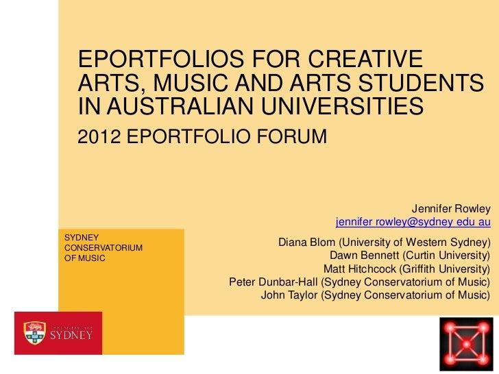 EPORTFOLIOS FOR CREATIVE  ARTS, MUSIC AND ARTS STUDENTS  IN AUSTRALIAN UNIVERSITIES  2012 EPORTFOLIO FORUM                ...