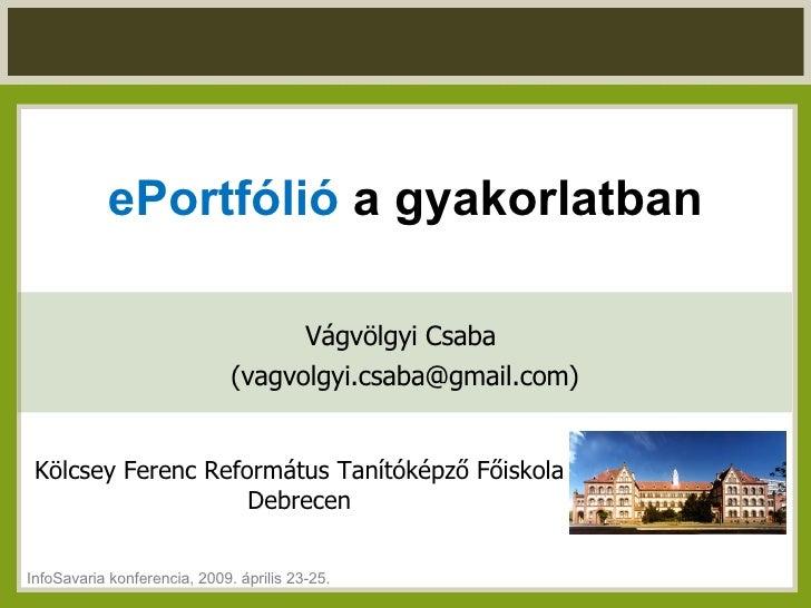 ePortfólió  a gyakorlatban Vágvölgyi Csaba  (vagvolgyi.csaba@gmail.com) Kölcsey Ferenc Református Tanítóképző Főiskola Deb...