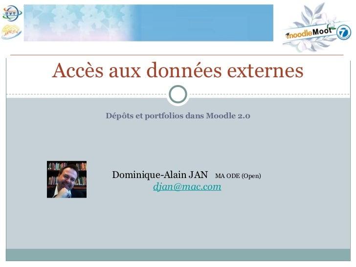 <ul><li>Dépôts et portfolios dans Moodle 2.0 </li></ul>Accès aux données externes Dominique-Alain JAN  MA ODE (Open)  [ema...