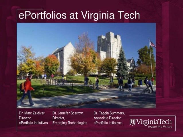 ePortfolios at Virginia TechDr. Marc Zaldivar,       Dr. Jennifer Sparrow,   Dr. Teggin Summers,Director,                D...